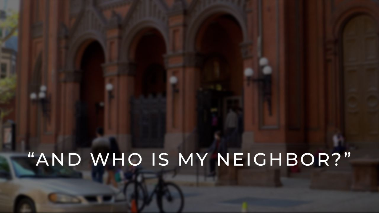 """And Who Is My Neighbor"""